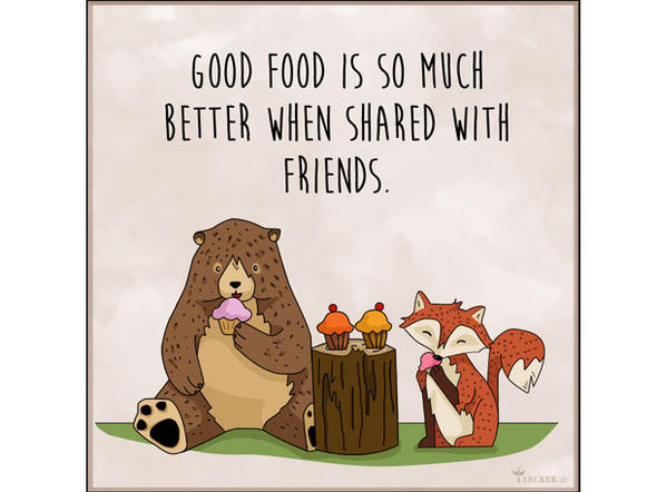 Küchenspruch: Good Food is so much better when shared with Friends