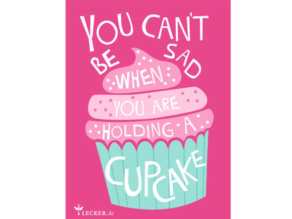 Küchenspruch: You can't be sad when you are holding a cupcake